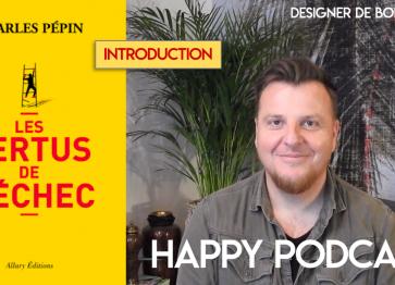 HAPPY PODCAST : LES VERTUS DE L'ÉCHEC - Charles Pépin [INTRODUCTION]